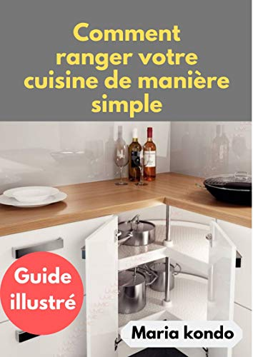 Amazon Com Comment Ranger Votre Cuisine De Maniere Simple