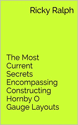 The Most Current Secrets Encompassing Constructing Hornby O Gauge Layouts ()