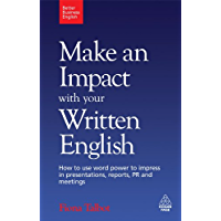 Make an Impact with Your Written English: How to Use Word Power to Impress in Presentations, Reports, PR and Meetings (Better Business English) (English Edition)