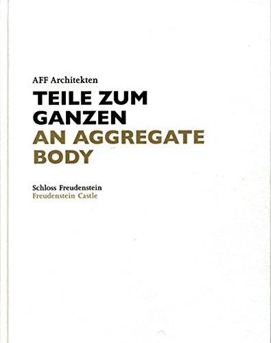 AFF Architekten. Teile zum Ganzen/ AFF Architects: An Aggregate Body: Schloss Freudenstein/Freudenstein Castle