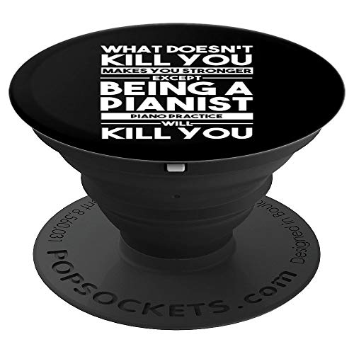 What Doesn't Kill You Makes U Stronger Except Piano Practice PopSockets Grip and Stand for Phones and Tablets