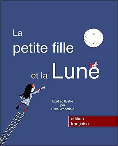 Téléchargez votre livre audio de navire La Petite Fille et la Lune (French Edition) by Bella Woodfield B0108U09P2 PDF