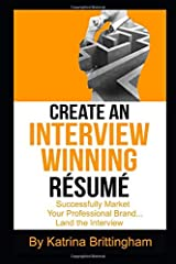 Create an Interview Winning Résumé: Successfully Market Your Professional Brand...Land the Interview (Interview Readiness) Paperback