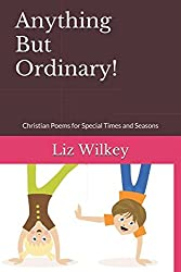 Anything But Ordinary!: Christian Poems for Special Times and Seasons (Poems from the Pew)