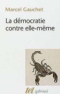 La démocratie contre elle-même par Marcel Gauchet