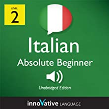 Learn Italian - Level 2: Absolute Beginner Italian, Volume 2: Lessons 1-25: Absolute Beginner Italian #2 Audiobook by  Innovative Language Learning Narrated by  ItalianPod101.com
