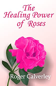 The Healing Power of Roses by [Calverley, Roger]