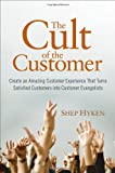 The Cult of the Customer: Create an Amazing Customer Experience That Turns Satisfied Customers Into Customer Evangelists, Shep Hyken, 0470404825
