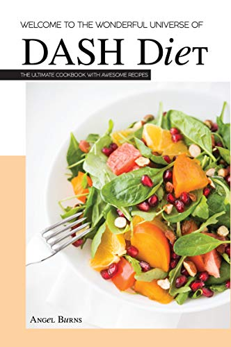 Welcome to the Wonderful Universe of DASH Diet: The Ultimate Cookbook with Awesome by Angel Burns