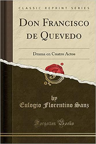 Don Francisco de Quevedo Drama en Cuatro Actos (Spanish Edition)