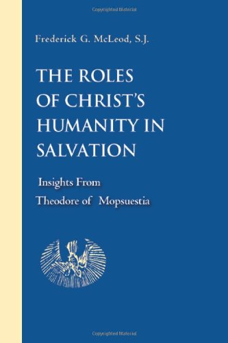 Read Online The Roles of Christ's Humanity in Salvation: Insights from Theodore of Mopsuestia PDF