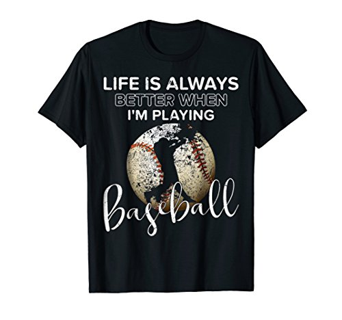 Life's Always Better When I'm Playing Baseball Funny T-shirt