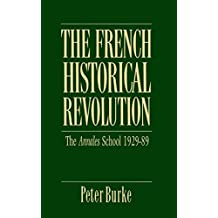 The French Historical Revolution: Annales School 1929 - 1989 (Key Contemporary Thinkers)