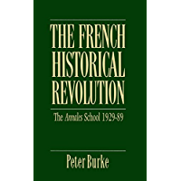 The French Historical Revolution: Annales School 1929 - 1989 (Key Contemporary Thinkers) (English Edition)