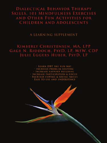 Dialectical Behavior Therapy Skills, 101 Mindfulness Exercises and Other Fun Activities for Children and Adolescents: A Learning Supplement (Adolescent Group Therapy)