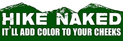 American Vinyl Hike Naked It'll Add Color to Your Cheeks Bumper Sticker  (Decal Hiker Hiking Mountain)