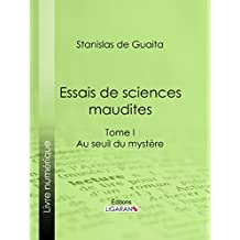 Essais de sciences maudites: Au seuil du mystère - I (French Edition)