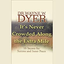 It's Never Crowded Along the Extra Mile: 10 Secrets for Success and Inner Peace Speech by Wayne W. Dyer Narrated by Wayne W. Dyer