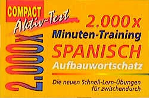 2000 x Minuten-Training, Spanisch Aufbauwortschatz (Compact Aktiv-Test)