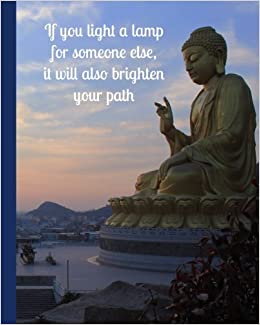Book If You Light A Lamp for Someone Else, It Will Also Brighten Your Path: Buddha Quote Journal, 160 Page Softcover Journal, College Ruled, 8'x10' Workbook for School, Students, and Teachers