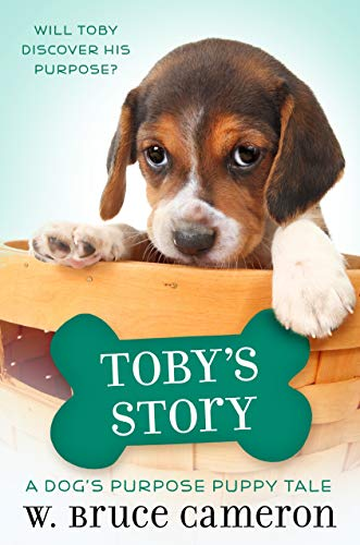 Toby's Story: A Dog's Purpose Puppy Tale (A Dog's Purpose Puppy Tales) (A Dogs Way Home W Bruce Cameron)