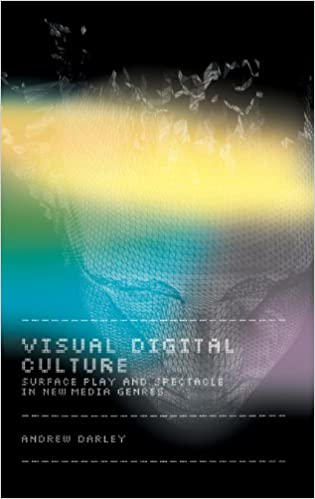 Visual Digital Culture: Surface Play and Spectacle in New Media Genres (Sussex Studies in Culture and Communication)
