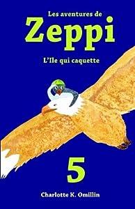 Les aventures de Zeppi: L'Ile qui caquette: Volume 5 (Lire et dessiner avec Zeppi) by Charlotte K. Omillin (2014-11-13)