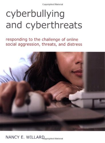 Cyberbullying and Cyberthreats: Responding to the Challenge of Online Social Aggression, Threats, and Distress (Book and