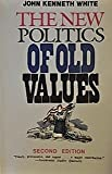 The New Politics of Old Values, White, John Kenneth, 0874515084