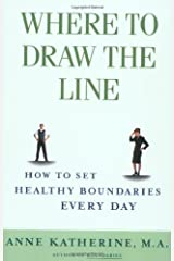 Where to Draw the Line: How to Set Healthy Boundaries Every Day Paperback