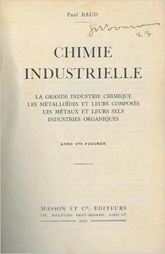Lire en ligne Chimie industrielle. La grande industrie chimique. Les metalloides et leurs composes. Les metaux et leurs sels. Industries organiques. pdf epub