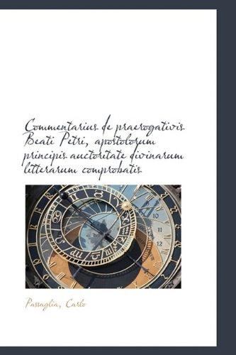 Download Commentarius de praerogativis Beati Petri, apostolorum principis auctoritate divinarum litterarum co ebook