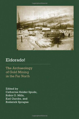 Eldorado!: The Archaeology of Gold Mining in the Far North (Historical Archaeology of the American West)