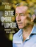 Entre ombre et lumi貓re. Itin茅raire d'un reporter (Photographie) (French Edition)