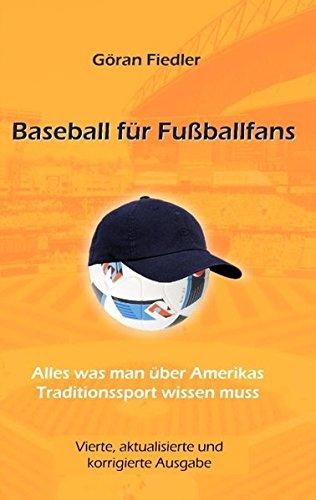 Baseball für Fußballfans: Alles, was man über Amerikas Traditionssport wissen muss Taschenbuch – 24. Februar 2016 Göran Fiedler Books on Demand 384481535X Ballsport