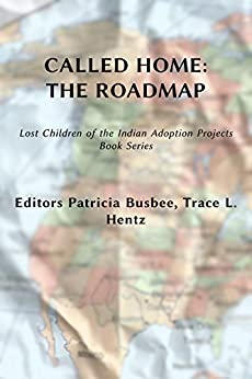 CALLED HOME: THE ROADMAP (Vol. 2) (Lost Children of the Indian Adoption Projects Book Series): Lost Children of The Indian Adoption Projects by [L. Hentz, Trace]