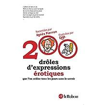 200 drôles d'expressions érotiques: que l'on utilise tous les jours sans le savoir