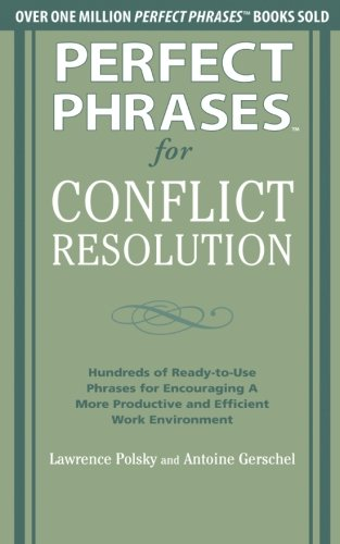 Perfect Phrases for Conflict Resolution: Hundreds of Ready-to-Use Phrases for Encouraging a More P