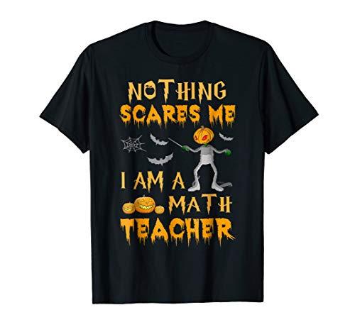 Nothing Scares Me I'm A Math Teacher Halloween -