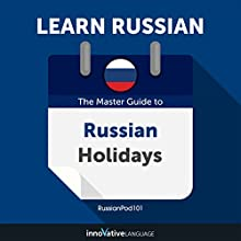 Learn Russian: The Master Guide to Russian Holidays for Beginners Audiobook by Innovative Language Learning LLC Narrated by RussianPod101.com