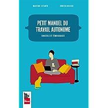 Petit manuel du travail autonome: Conseils et témoignages (French Edition)