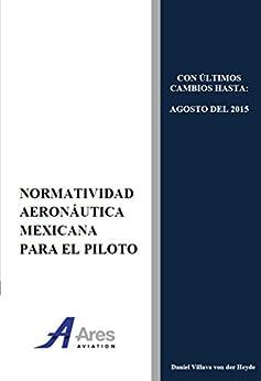 Normatividad Aeronáutica Mexicana para el Piloto (Spanish Edition) by