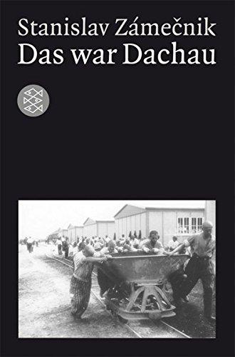 Das war Dachau (Die Zeit des Nationalsozialismus)