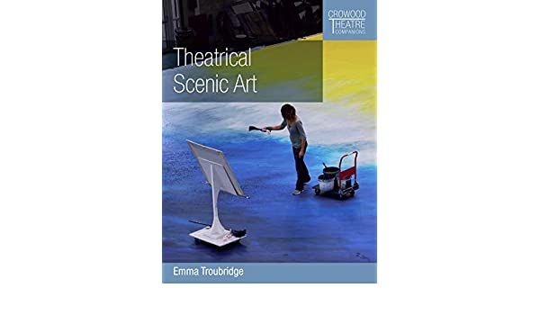 Theatrical Scenic Art (Crowood Theatre Companions) (English ...