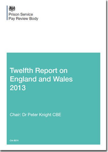 Prison Service Pay Review Body twelfth report on England and Wales 2013 (Cm.) PDF