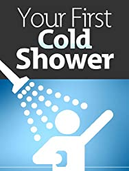 Your First Cold Shower: Rejuvenate Your Life and Stay Healthy (English Edition)