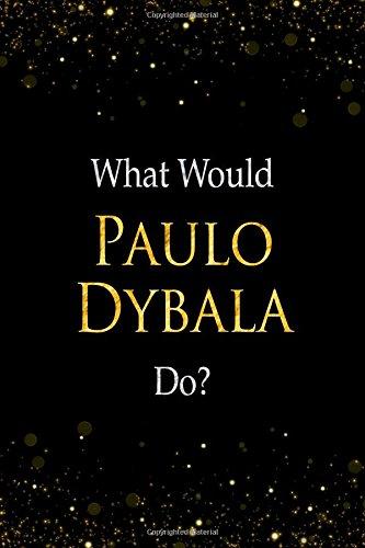 Download What Would Paulo Dybala Do?: Paulo Dybala Designer Notebook pdf