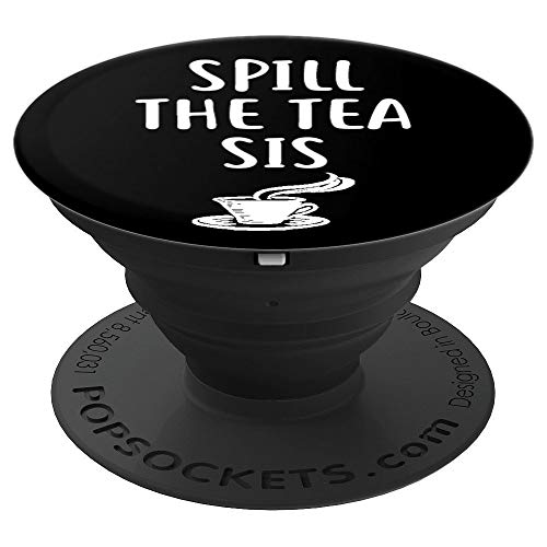 Spill The Tea Sis Funny Sarcastic Pun Birthday Novelty Gift - PopSockets Grip and Stand for Phones and Tablets