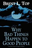 Why Bad Things Happen to Good People, Brent L. Top, 1570083215