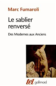 Le sablier renversé: Des Modernes aux Anciens par Marc Fumaroli